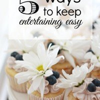 5 ways to keep entertaining easy