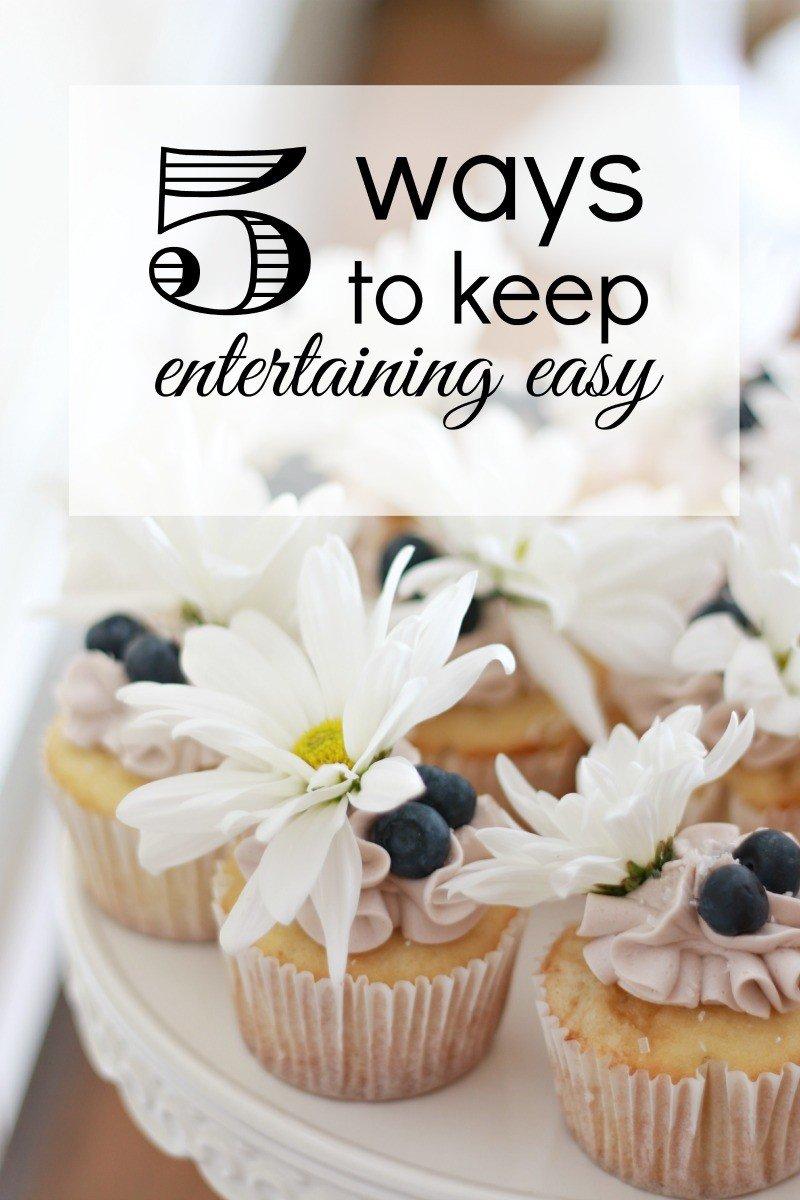 5 ways to keep entertaining easy