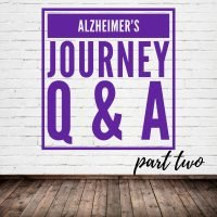 Alzheimer's Journey Q & A #2
